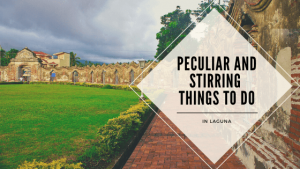 Peculiar and Stirring Things To Do In Laguna